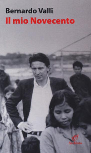 Il mio Novecento - Bernardo Valli  