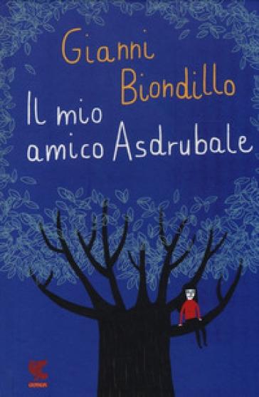 Il mio amico Asdrubale - Gianni Biondillo |