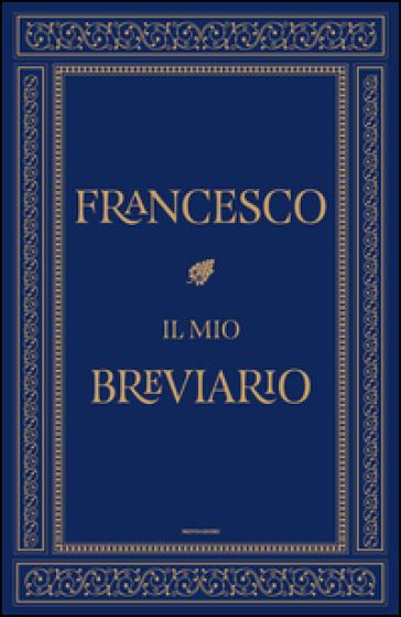 Il mio breviario - Papa Francesco (Jorge Mario Bergoglio) | Rochesterscifianimecon.com