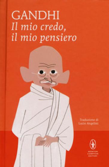 Il mio credo, il mio pensiero - Mohandas Karamchand Gandhi  