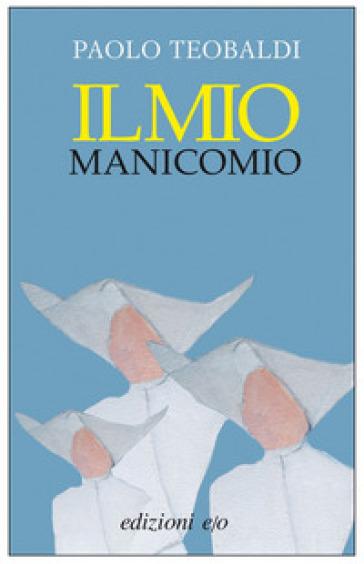 Il mio manicomio - Paolo Teobaldi pdf epub