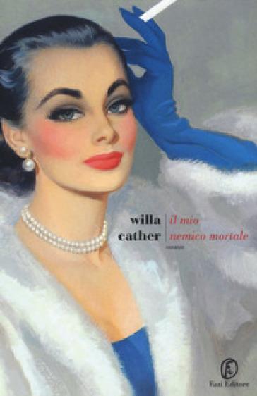 Il mio nemico mortale - Willa Cather |