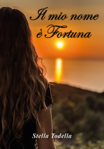Il mio nome è Fortuna - Stella Todella  