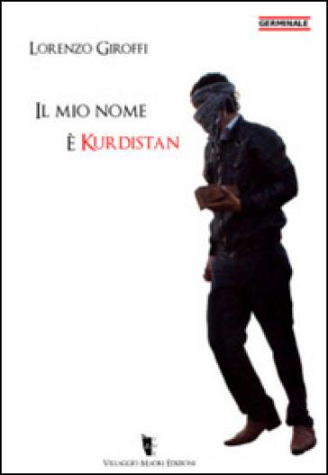 Il mio nome è Kurdistan - Lorenzo Giroffi | Rochesterscifianimecon.com