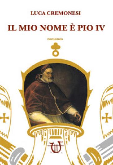 Il mio nome è Pio IV - Luca Cremonesi | Ericsfund.org