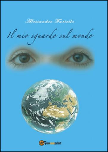 Il mio sguardo sul mondo - Alessandro Fariello   Kritjur.org
