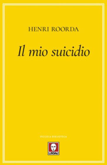 Il mio suicidio - Henri Roorda |