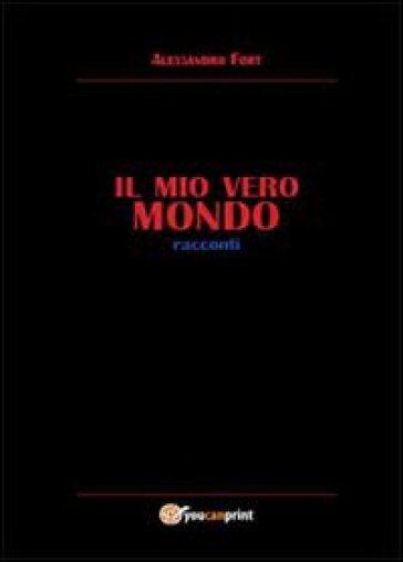 Il mio vero mondo - Alessandro Fort |