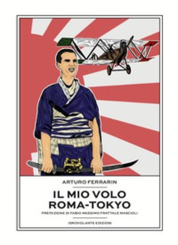 Il mio volo Roma-Tokyo - Arturo Ferrarin |