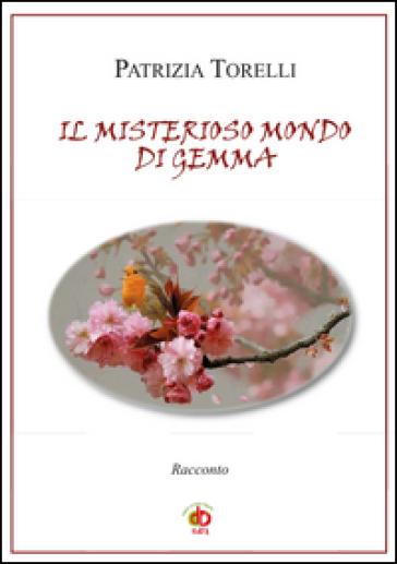 Il misterioso mondo di Gemma - Patrizia Torelli  