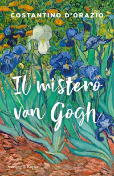 Il mistero Van Gogh - Costantino D'Orazio |