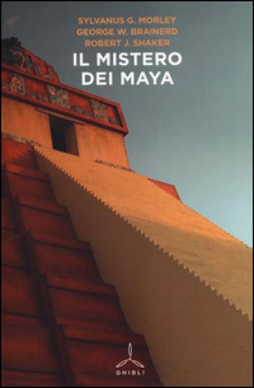 Il mistero dei maya - Sylvanus G. Morley |