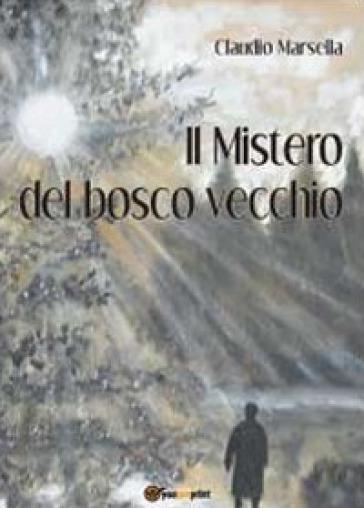 Il mistero del bosco vecchio - Claudio Marsella | Kritjur.org