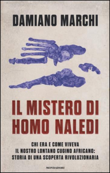 Il mistero di Homo naledi. - Damiano Marchi   Ericsfund.org
