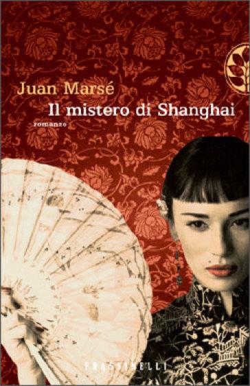 Il mistero di Shanghai - Juan Marse | Jonathanterrington.com