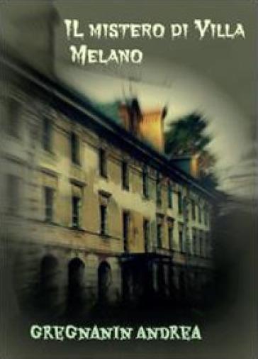 Il mistero di Villa Melano - Andrea Gregnanin  