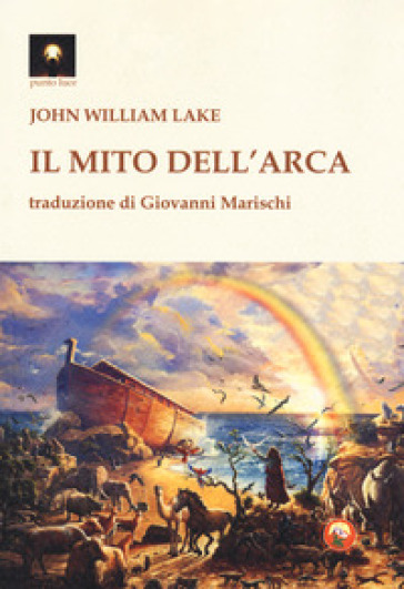Il mito dell'arca - John William Lake |