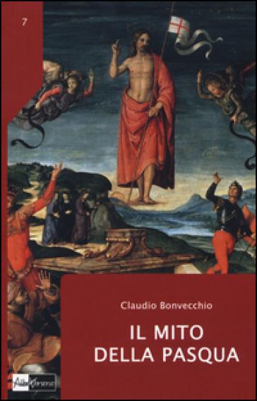 Il mito della Pasqua - Claudio Bonvecchio |