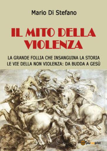 Il mito della violenza - Mario Di Stefano |
