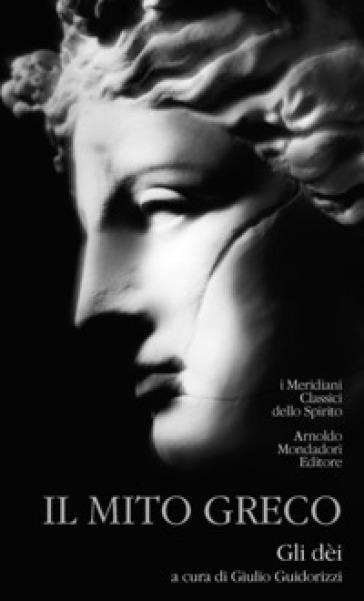 Il mito greco. 1: Gli dei - Giulio Guidorizzi |