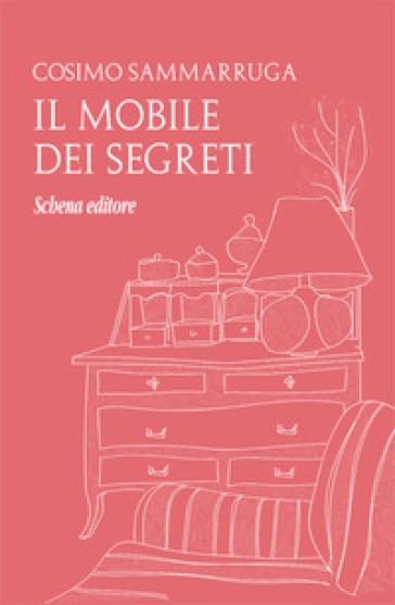 Il mobile dei segreti - Cosimo Sammarruga |