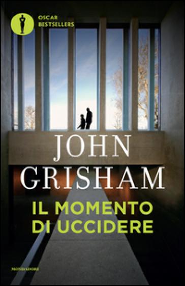 Il momento di uccidere - John Grisham | Rochesterscifianimecon.com