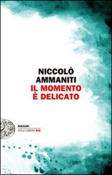 Il momento è delicato - Niccolò Ammaniti |