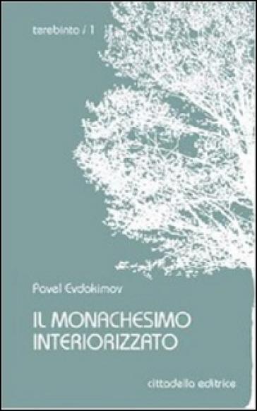 Il monachesimo interiorizzato - Pavel Evdokimov |