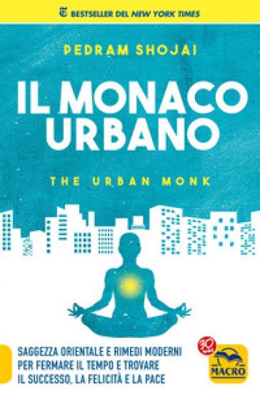 Il monaco urbano - Pedram Shojai | Rochesterscifianimecon.com