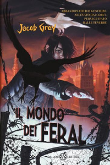 Il mondo dei Feral - Jacob Grey |