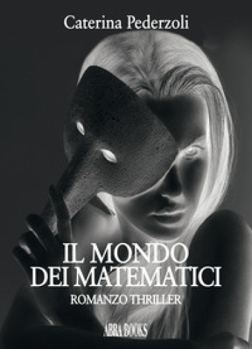 Il mondo dei matematici - Caterina Pederzoli |