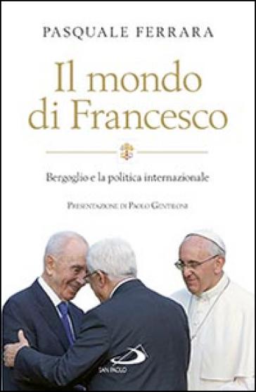 Il mondo di Francesco - Pasquale Ferrara |