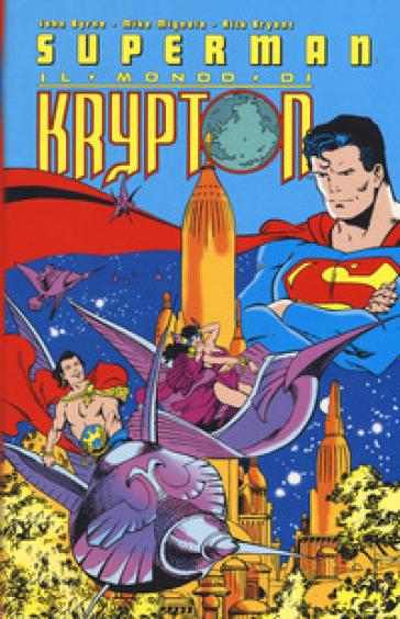 Il mondo di Krypton. Superman - John Byrne  
