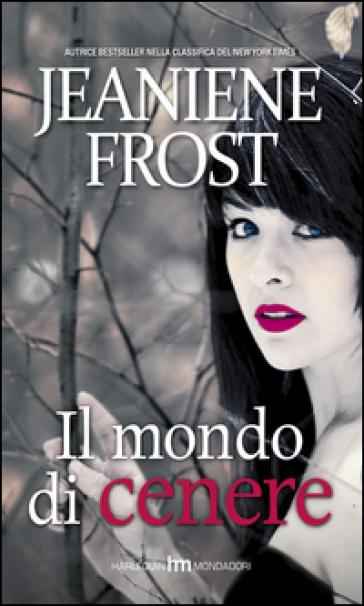 Il mondo di cenere - Jeaniene Frost  