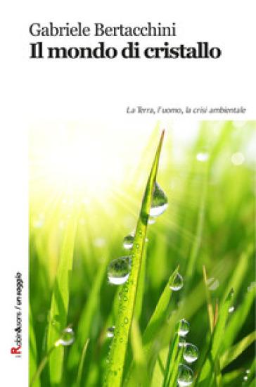 Il mondo di cristallo - Gabriele Bertacchini |
