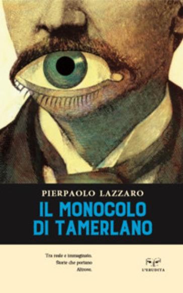 Il monocolo di Tamerlano - Pierpaolo Lazzaro  