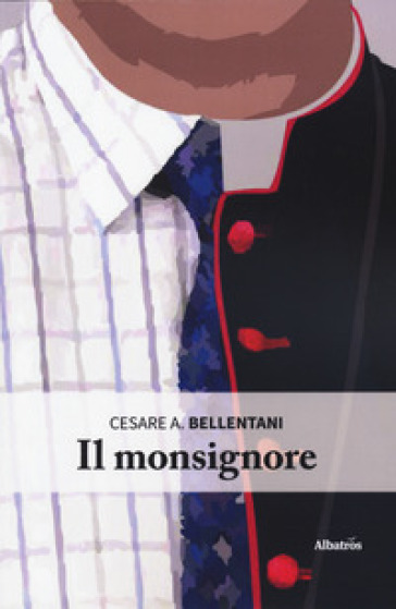 Il monsignore - Cesare A. Bellentani |