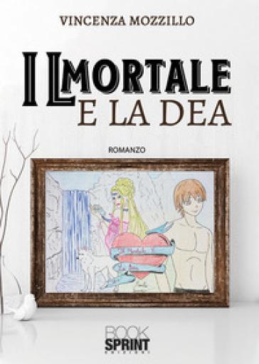 Il mortale e la dea - Vincenza Mozzillo |