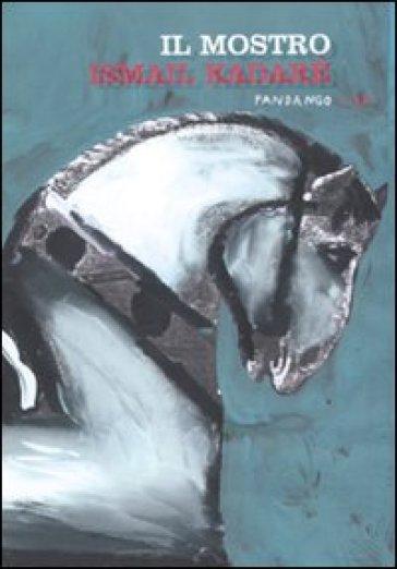 Il mostro - Ismail Kadare | Kritjur.org