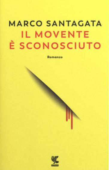 Il movente è sconosciuto - Marco Santagata   Rochesterscifianimecon.com
