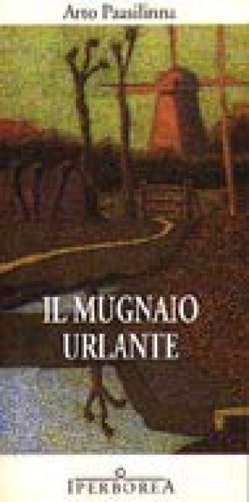 Il mugnaio urlante - Arto Paasilinna |