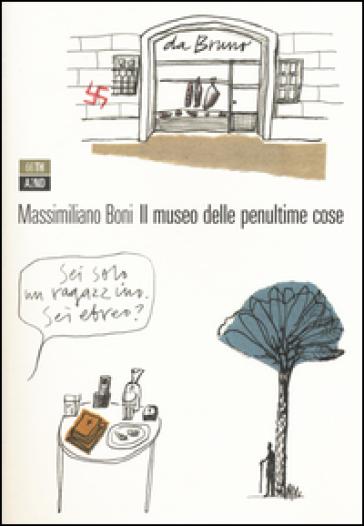 Il museo delle penultime cose - Massimiliano Boni |