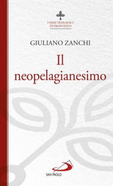 Il neopelagianesimo - Giuliano Zanchi |