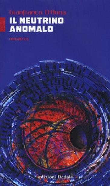 Il neutrino anomalo - Gianfranco D'Anna |