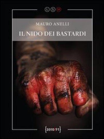 Il nido dei bastardi - Mauro Anelli  