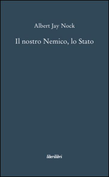 Il nostro nemico, lo Stato - Albert J. Nock | Kritjur.org