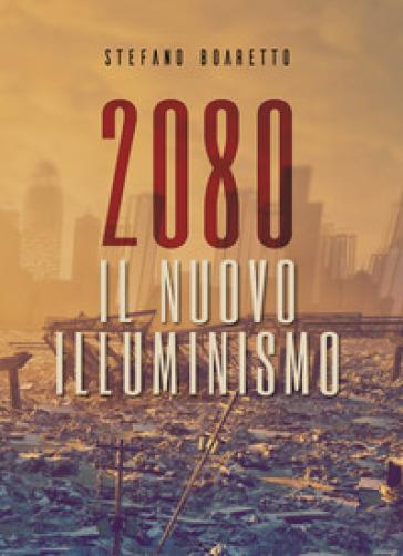 Il nuovo illuminismo. 2080 - Stefano Boaretto | Thecosgala.com