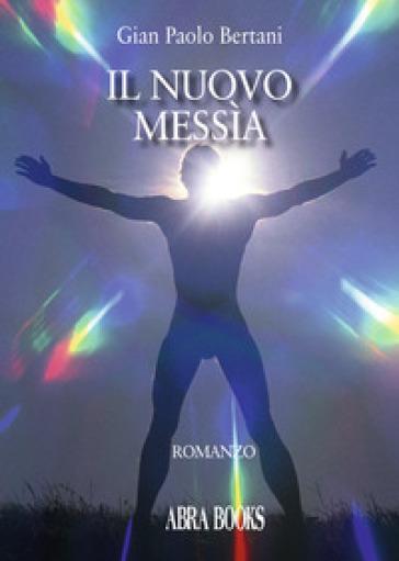 Il nuovo messìa - Gian Paolo Bertani |