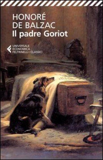 Il padre Goriot - Honoré de Balzac |