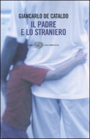 Il padre e lo straniero - Giancarlo De Cataldo |